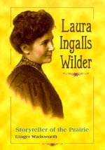 Laura Ingalls Wilder :  Storyteller of the Prairie - G. Wadsworth
