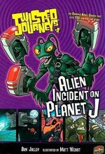 Alien Incident on Planet J : Alien Incident on Planet J - Dan Jolley