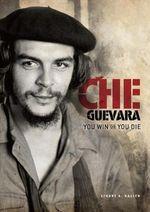 Che Guevara : You Win or You Die - Stuart A Kallen