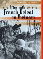 The Aftermath of the French Defeat in Vietnam - Lawrence J. Zwier