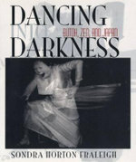 Dancing into Darkness : Butoh, Zen and Japan - Sondra Horton Fraleigh