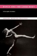 Dance and the Lived Body : A Descriptive Aesthetics - Sondra Horton Fraleigh