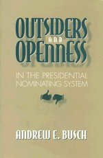 Outsiders and Openness in the Presidential Nominating System : Politics of Campaign Finance Reform - Andrew E. Busch