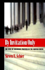 By Invitation Only : The Rise of Exclusive Politics in the United States - Steven E. Schier