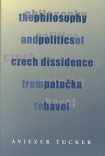 The Philosophy and Politics of Czech Dissidence from Patocka to Havel : History of the Millenarian War in Peru - Aviezer Tucker