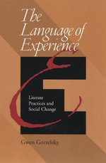 The Language of Experience : Literate Practices and Social Change - Gwen Gorzelsky