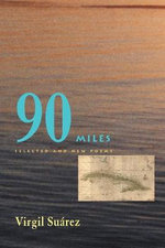 90 Miles : Selected and New Poems - Virgil Suarez
