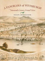 A Panorama of Pittsburgh : Nineteenth-Century Printed Views - Christopher W. Lane