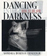 Dancing into Darkness : Butoh, Zen, and Japan - Sondra Horton Fraleigh