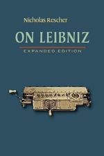 On Leibniz : The Brooklyn Aerodrome Bible for Hacking the Skies - Nicholas Rescher