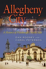 Allegheny City : A History of Pittsburgh's North Side - Dan Rooney
