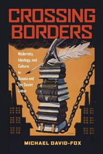 Crossing Borders : Modernity, Ideology, and Culture in Russia and the Soviet Union - Michael David-Fox