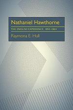 Nathaniel Hawthorne : The English Experience, 1853-1864 - Raymona Hull