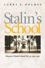 Stalin's School : Moscow's Model School No. 25, 1931-1937 - Larry E. Holmes