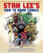 Stan Lee's How to Draw Comics : From the Legendary Creator of Spider-Man, the Incredible Hulk, Fantastic Four, X-Men, and Iron Man - Stan Lee