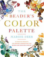 The Beader's Color Palette : 20 Creative Projects and 220 Inspired Combinations for Beaded and Gemstone Jewelry - Margie Deeb
