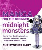 Manga for the Beginner Midnight Monsters : How to Draw Vampires, Zombies and Other Delightfully Devious Characters from Japanese Comics - Christopher Hart