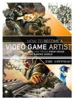 How to Become a Video Game Artist : The Insider's Guide to Landing a Job in the Gaming World - Sam Kennedy