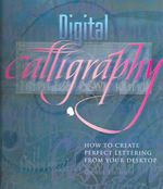 Digital Calligraphy : How to Create Perfect Lettering From Your Desktop - George Thomson