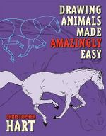 Drawing Animals Made Amazingly Easy : Made Amazingly Easy - Chris Hart