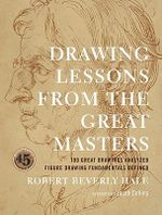 Drawing Lessons from the Great Masters : 45th Anniversary Edition - Robert Beverly Hale