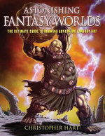 Astonishing Fantasy Worlds : The Ultimate Guide to Drawing Adventure Fantasy Art - Chris Hart
