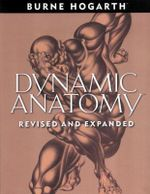 Dynamic Anatomy : Revised and Expanded Edition - Burne Hogarth