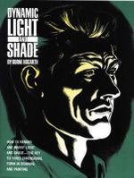 Dynamic Light and Shade : How to Render and Invent Light and Shade - The Key to Three-dimensional Form in Drawing and Painting - Burne Hogarth