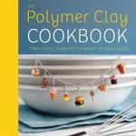 The Polymer Clay Cookbook : Tiny Food Jewelry to Whip Up and Wear - Jessica Partain