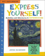Express Yourself! : Activities and Adventures in Expressionism - Joyce Raimondo