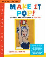 Make it Pop! : Activities and Adventures in Pop Art - Joyce Raimondo