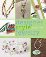 Designer Style Jewelry : Techniques and Projects for Elegant Designs from Classic to Retro - Sherri Haab