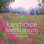 Landscape Meditations : An Artist's Guide to Exploring Themes in Landscape Painting - Elizabeth Mowry
