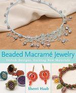 Beaded Macrame Jewellery : Stylish Designs, Exciting New Materials - Sherri Haab