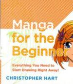 Manga for the Beginner : Everything You Need to Start Drawing Right Away! - Chris Hart