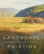 Landscape Painting : Essential Concepts and Techniques for Plein Air and Studio Practice - Mitchell Albala