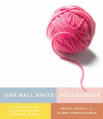 One Ball Knits - Accessories : 20 Stylish Designs Made with a Single Ball, Skein, Hank, or Spool - Fatema Habibur-Rahman