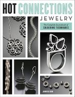 Hot Connections Jewelry : The Complete Sourcebook of Soldering Techniques - Jennifer Chin
