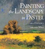 Painting the Landscape in Pastel - Albert Handell