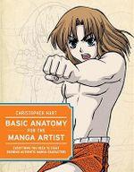 Basic Anatomy for the Manga Artist : Everything You Need to Start Drawing Authentic Manga Characters - Chris Hart