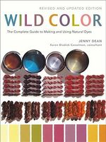Wild Color : The Complete Guide to Making and Using Natural Dyes - Jenny Dean