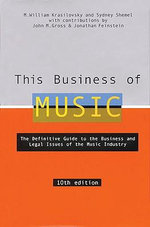 This Business of Music : The Definitive Guide to the Music Industry - M. William Krasilovksy