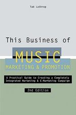 This Business of Music Marketing & Promotion : This Business of Music: Marketing & Promotion - Tad Lathrop
