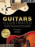 Guitars Illustrated : A Stunning Visual Catalog Charting the Origins of Over 200 of the Most Influential Makes and Models - Terry Burrows