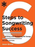 Six Steps to Songwriting Success : The Comprehensive Guide to Writing and Marketing Hit Songs - Jason Blume