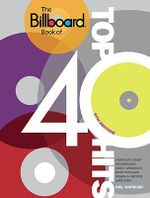 The Billboard Book of Top 40 Hits : Complete Chart Information About America's Most Popular Songs and Artists - Joel Whitburn