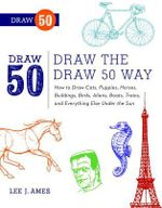 Draw the Draw 50 Way : How to Draw Cats, Puppies, Horses, Buildings, Birds, Aliens, Boats, Trains and Everything Else Under the Sun - Lee J. Ames