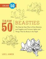 Draw 50 Beasties : The Step-by-step Way to Draw 50 Beasties and Yugglies and Turnover Uglies and Things That Go Bump in the Night - Lee J. Ames