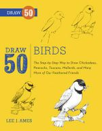 Draw 50 Birds : The Step-by-step Way to Draw Chickadees, Peacocks, Toucans, Mallards, and Many More of Our Feathered Friends - Lee J. Ames