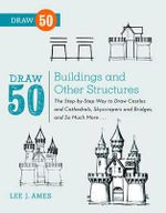 Draw 50 Buildings and Other Structures : The Step-by-step Way to Draw Castles and Cathedrals, Skyscrapers and Bridges, and So Much More... - Lee J. Ames